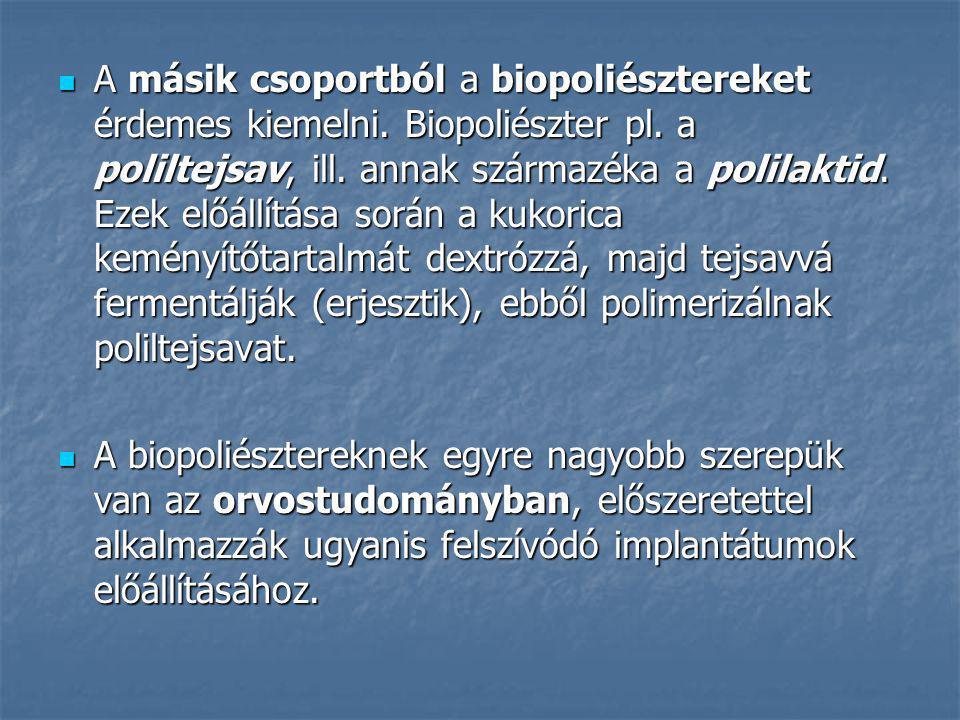 A másik csoportból a biopoliésztereket érdemes kiemelni. Biopoliészter pl. a poliltejsav, ill. annak származéka a polilaktid. Ezek előállítása során a