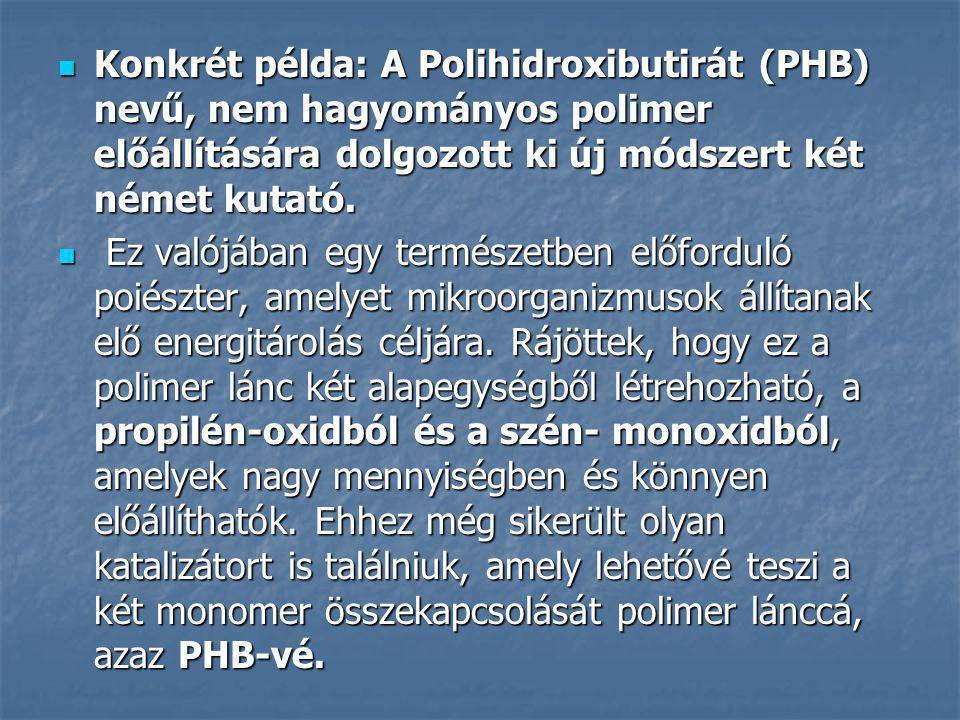 Konkrét példa: A Polihidroxibutirát (PHB) nevű, nem hagyományos polimer előállítására dolgozott ki új módszert két német kutató. Konkrét példa: A Poli