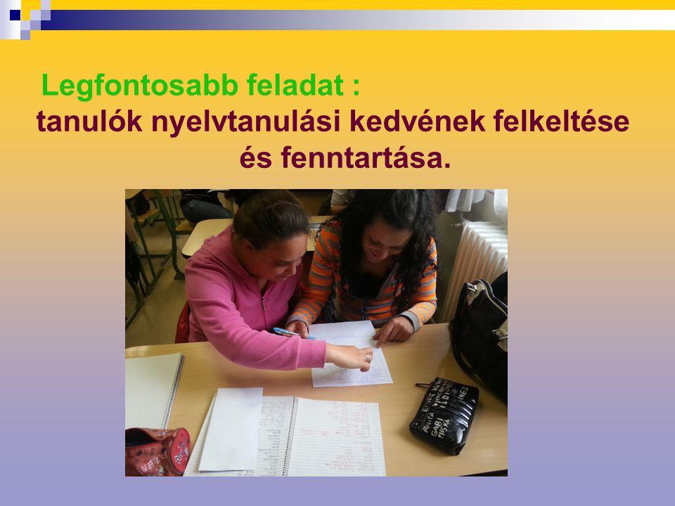 Legfontosabb feladat : tanulók nyelvtanulási kedvének felkeltése és fenntartása.