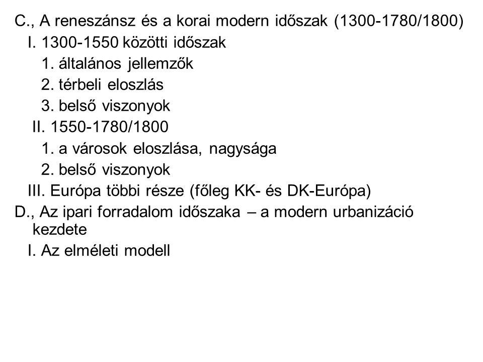 C., A reneszánsz és a korai modern időszak (1300-1780/1800) I. 1300-1550 közötti időszak 1. általános jellemzők 2. térbeli eloszlás 3. belső viszonyok