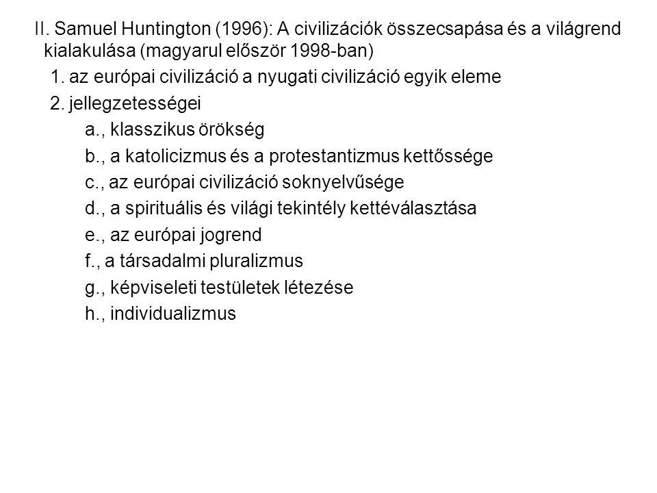 II. Samuel Huntington (1996): A civilizációk összecsapása és a világrend kialakulása (magyarul először 1998-ban) 1. az európai civilizáció a nyugati c