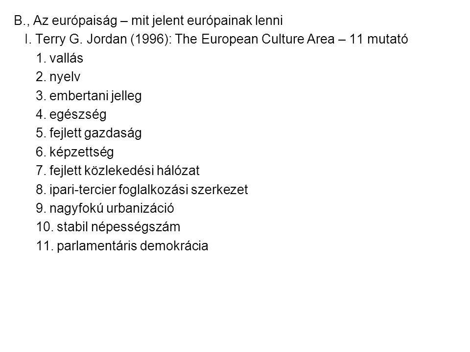 B., Az európaiság – mit jelent európainak lenni I. Terry G. Jordan (1996): The European Culture Area – 11 mutató 1. vallás 2. nyelv 3. embertani jelle