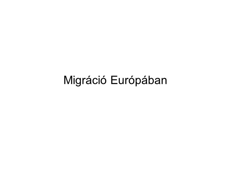 A., Bevezetés I.A migráció típusai II. A migrációt kiváltó tényezők 1.