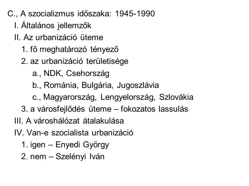 C., A szocializmus időszaka: 1945-1990 I. Általános jellemzők II.