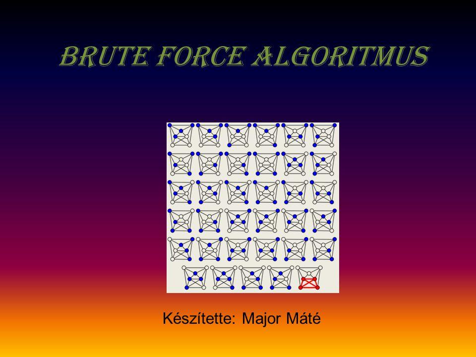 M Ű ködése A Brute-Force algoritmus nem más, mint egy lineáris keresésbe ágyazott lineáris keresés.