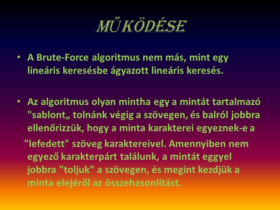 M Ű ködése A Brute-Force algoritmus nem más, mint egy lineáris keresésbe ágyazott lineáris keresés. Az algoritmus olyan mintha egy a mintát tartalmazó