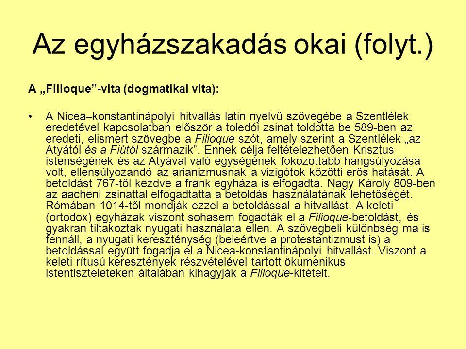 """Az egyházszakadás okai (folyt.) A """"Filioque""""-vita (dogmatikai vita): A Nicea–konstantinápolyi hitvallás latin nyelvű szövegébe a Szentlélek eredetével"""