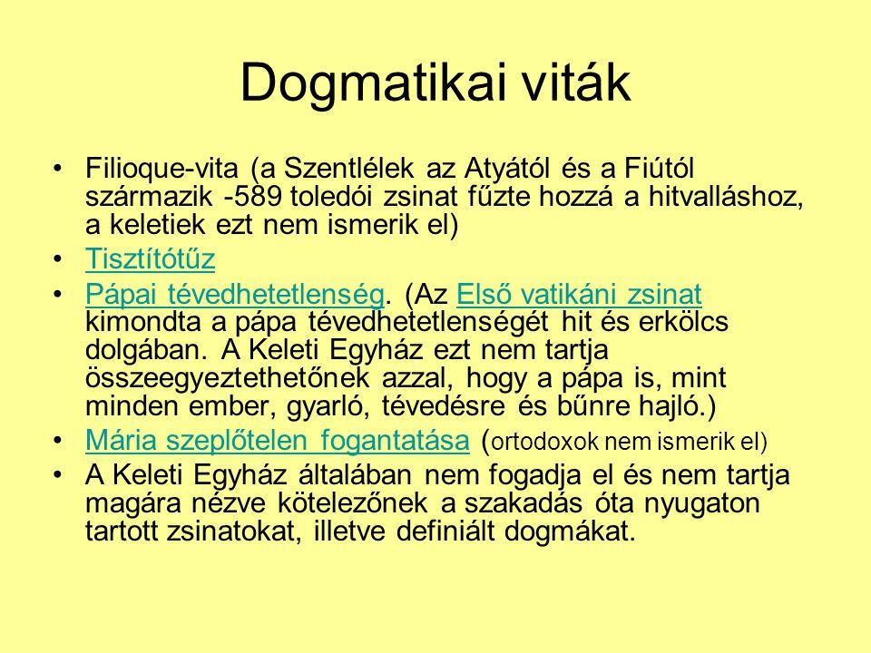 Dogmatikai viták Filioque-vita (a Szentlélek az Atyától és a Fiútól származik -589 toledói zsinat fűzte hozzá a hitvalláshoz, a keletiek ezt nem ismer