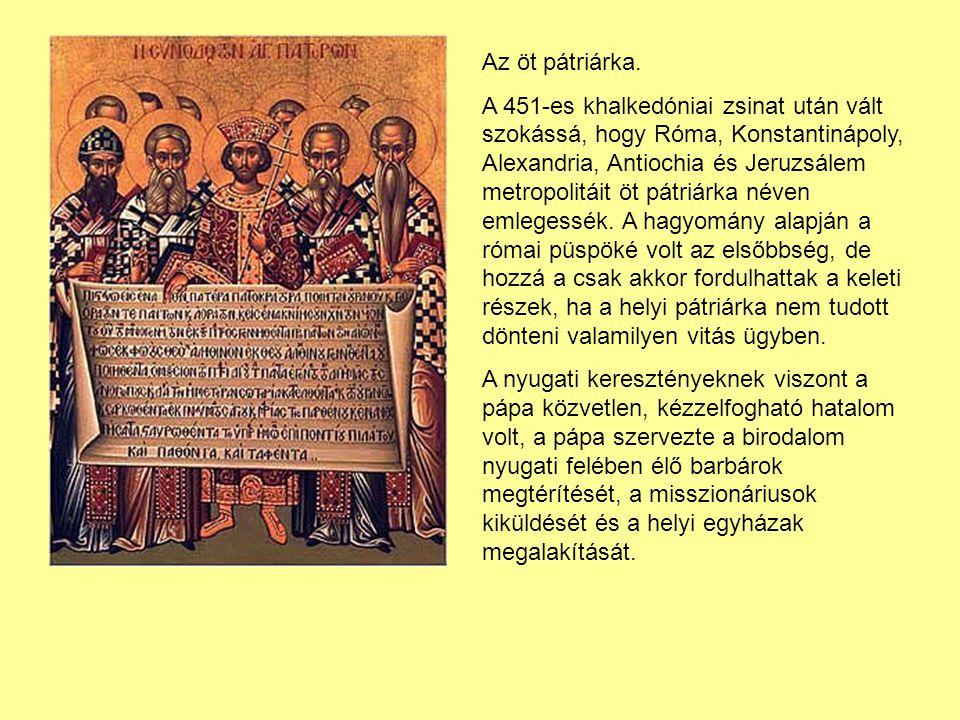 Az öt pátriárka. A 451-es khalkedóniai zsinat után vált szokássá, hogy Róma, Konstantinápoly, Alexandria, Antiochia és Jeruzsálem metropolitáit öt pát
