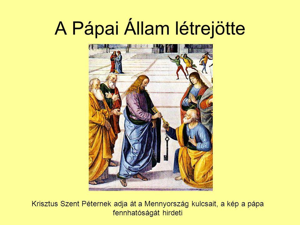 A Pápai Állam létrejötte Krisztus Szent Péternek adja át a Mennyország kulcsait, a kép a pápa fennhatóságát hirdeti