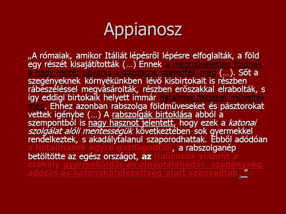 """Appianosz """" A rómaiak, amikor Itáliát lépésről lépésre elfoglalták, a föld egy részét kisajátították (…) Ennek (…). Sőt a szegényeknek környékünkben l"""