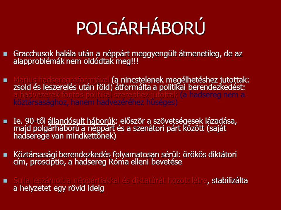 POLGÁRHÁBORÚ Gracchusok halála után a néppárt meggyengült átmenetileg, de az alapproblémák nem oldódtak meg!!! Gracchusok halála után a néppárt meggye