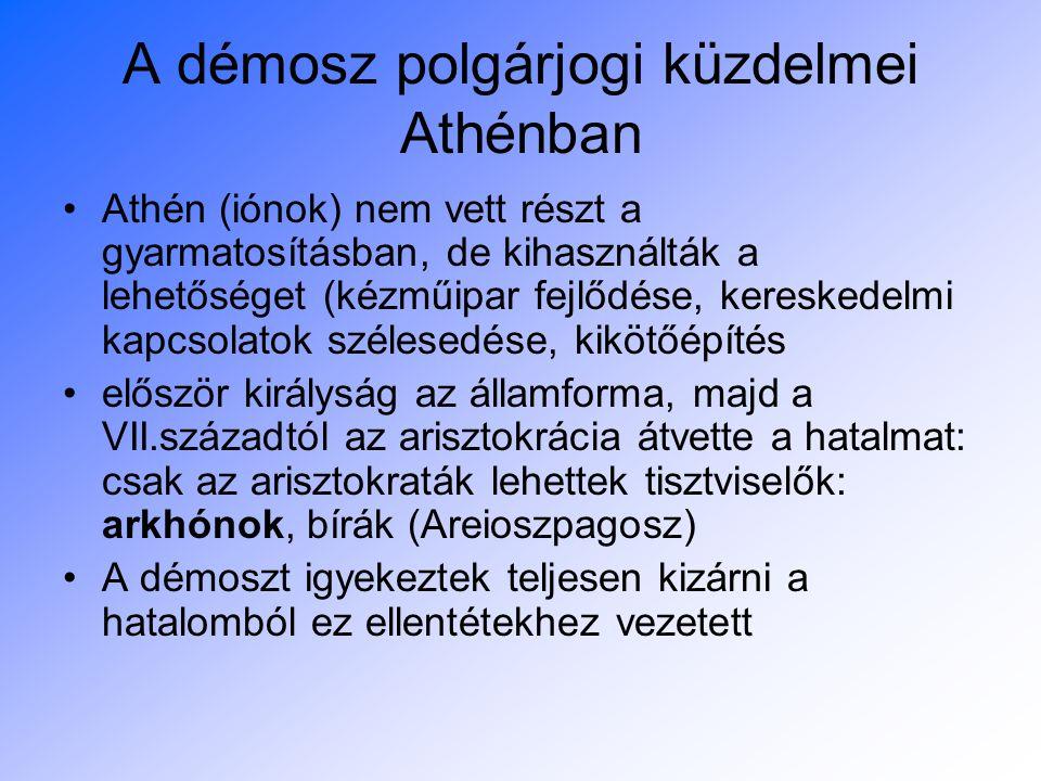 A démosz polgárjogi küzdelmei Athénban Athén (iónok) nem vett részt a gyarmatosításban, de kihasználták a lehetőséget (kézműipar fejlődése, kereskedel
