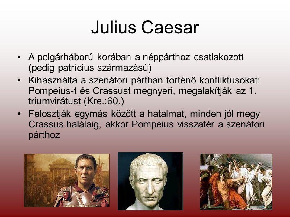 """Julius Caesar egyeduralomra tör Pompeius-t legyőzi Pharszalosznál (Kre.:48.) A szenátus látszólag behódol a győztes hadvezérnek Caesar a """"tisztséghalmozó : örökös diktátor, néptribunus, censor, consul, főpap (nyíltan megsérti a köztársasági hagyományokat) Az embereivel tölti fel a szenátust, (+megpróbálja eljelentékteleníteni a testületet), embereinek adja a legjobb állásokat (a szenátori párt félti pozícióját, egzisztenciáját) Reformok: pénzügyek rendbetétele, naptárreform, polgárjog osztogatása provinciabelieknek Meggyilkolják Caesar-t Kre.: 44 március 15."""