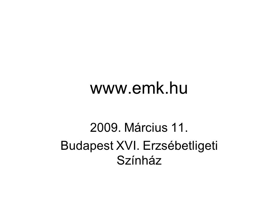 www.emk.hu 2009. Március 11. Budapest XVI. Erzsébetligeti Színház