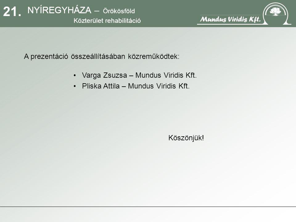 21. NYÍREGYHÁZA – Örökösföld Közterület rehabilitáció A prezentáció összeállításában közreműködtek: Varga Zsuzsa – Mundus Viridis Kft. Pliska Attila –