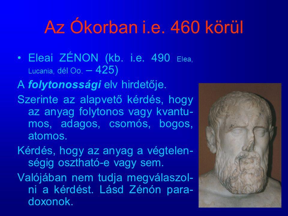 Az Ókorban i.e. 460 körül Eleai ZÉNON (kb. i.e. 490 Elea, Lucania, dél Oo. – 425) A folytonossági elv hirdetője. Szerinte az alapvető kérdés, hogy az