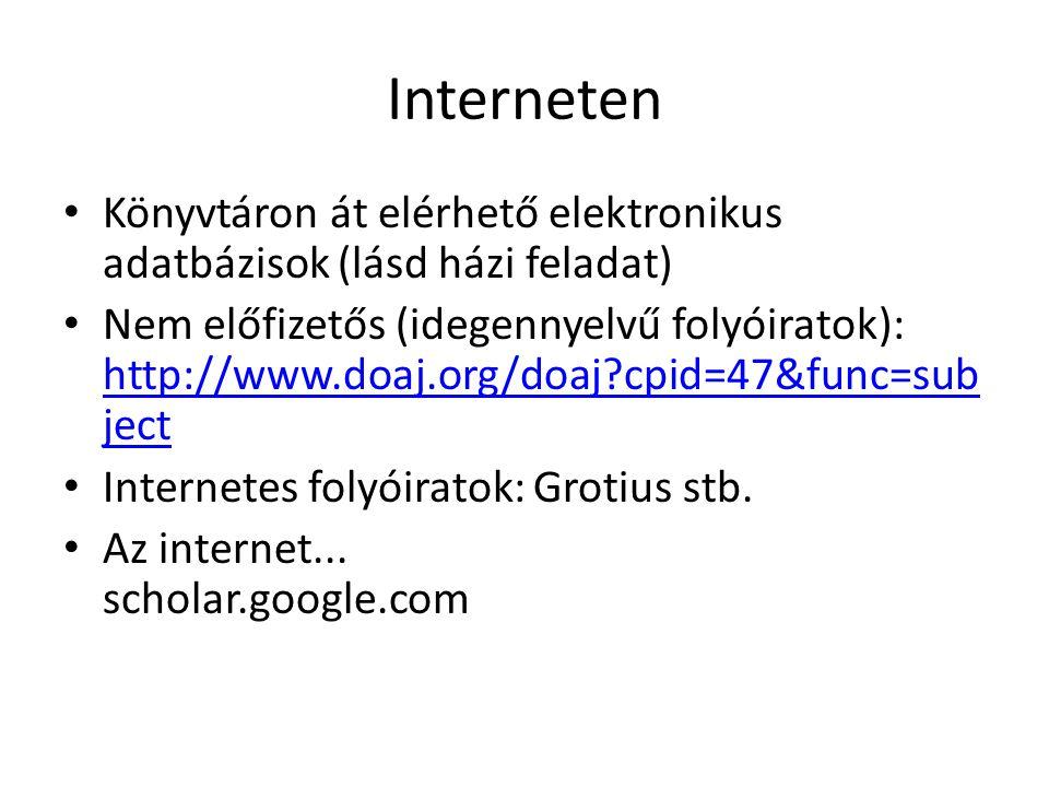 Interneten Könyvtáron át elérhető elektronikus adatbázisok (lásd házi feladat) Nem előfizetős (idegennyelvű folyóiratok): http://www.doaj.org/doaj?cpi