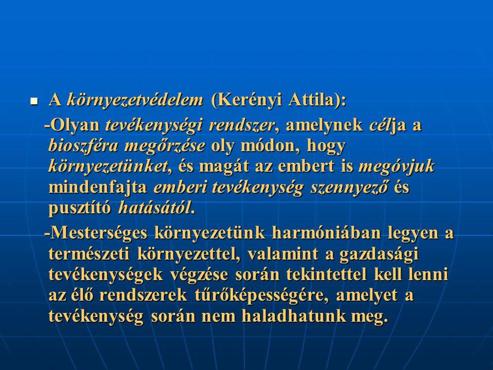 A környezetvédelem (Kerényi Attila): A környezetvédelem (Kerényi Attila): -Olyan tevékenységi rendszer, amelynek célja a bioszféra megőrzése oly módon