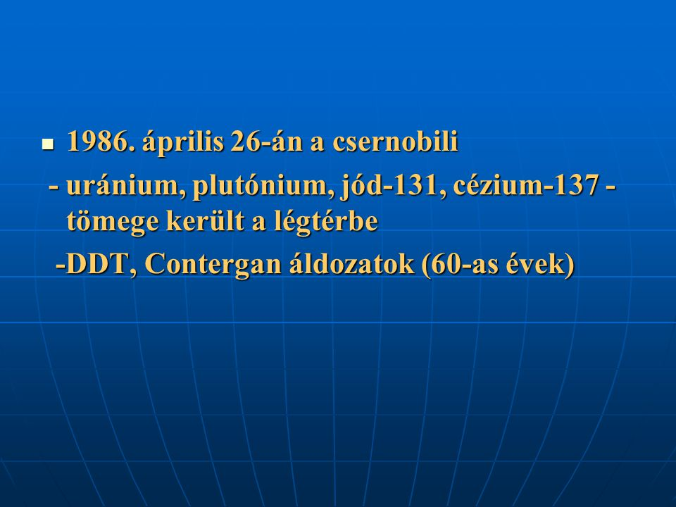 1986. április 26-án a csernobili 1986. április 26-án a csernobili - uránium, plutónium, jód-131, cézium-137 - tömege került a légtérbe - uránium, plut