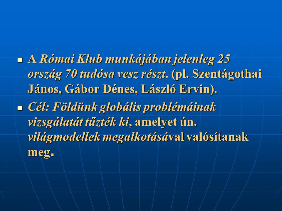 A Római Klub munkájában jelenleg 25 ország 70 tudósa vesz részt. (pl. Szentágothai János, Gábor Dénes, László Ervin). A Római Klub munkájában jelenleg