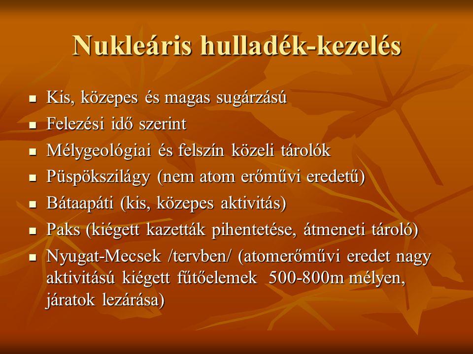 Nukleáris hulladék-kezelés Kis, közepes és magas sugárzású Kis, közepes és magas sugárzású Felezési idő szerint Felezési idő szerint Mélygeológiai és