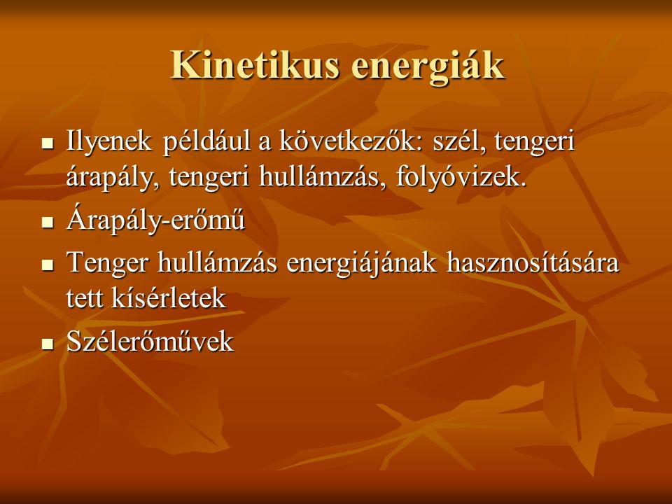 Kinetikus energiák Ilyenek például a következők: szél, tengeri árapály, tengeri hullámzás, folyóvizek. Ilyenek például a következők: szél, tengeri ára