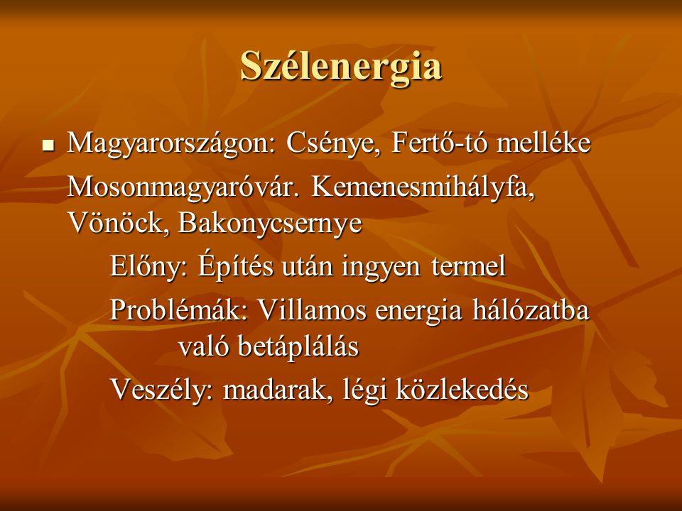 Szélenergia Magyarországon: Csénye, Fertő-tó melléke Magyarországon: Csénye, Fertő-tó melléke Mosonmagyaróvár. Kemenesmihályfa, Vönöck, Bakonycsernye