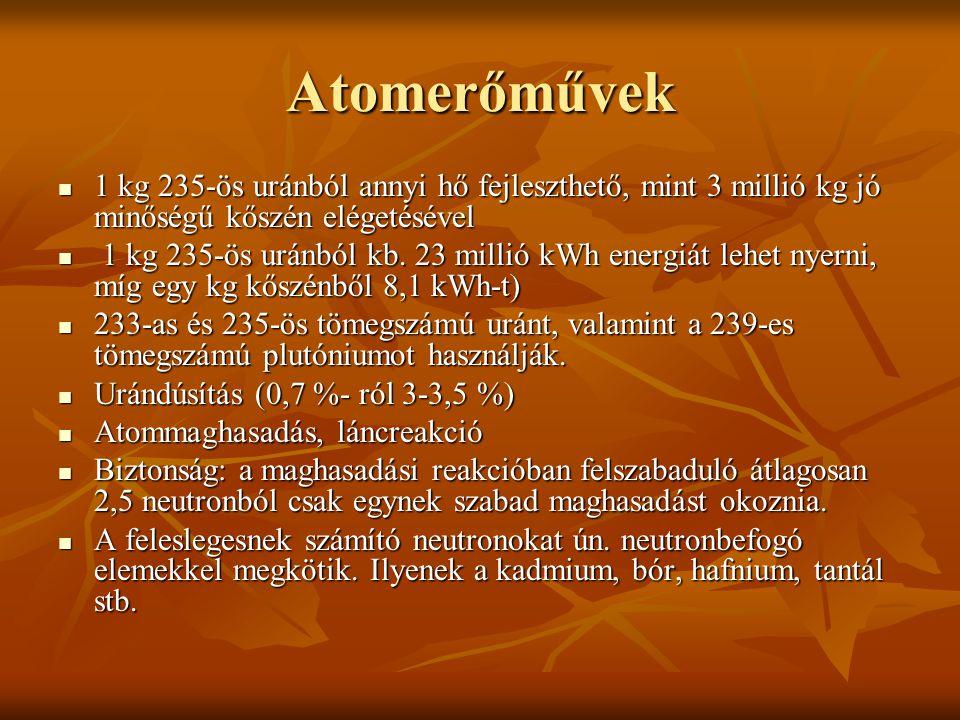 Atomerőművek 1 kg 235 ‑ ös uránból annyi hő fejleszthető, mint 3 millió kg jó minőségű kőszén elégetésével 1 kg 235 ‑ ös uránból annyi hő fejleszthető