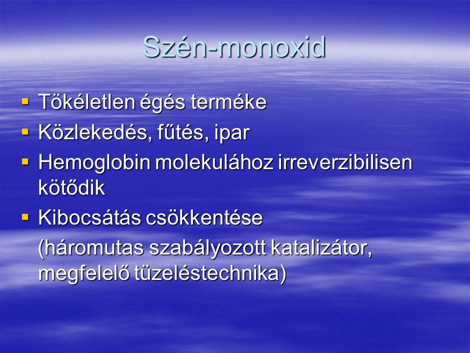 Szén-monoxid  Tökéletlen égés terméke  Közlekedés, fűtés, ipar  Hemoglobin molekulához irreverzibilisen kötődik  Kibocsátás csökkentése (háromutas