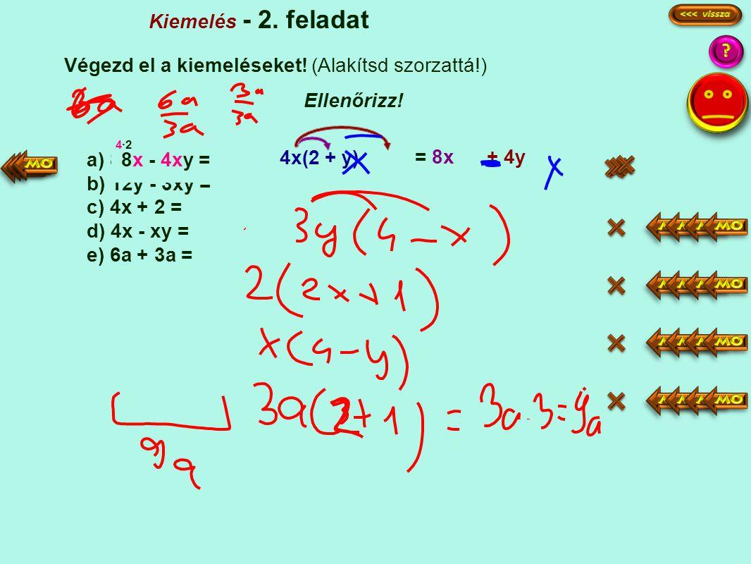 a) 8x - 4xy = b) 12y - 3xy = c) 4x + 2 = d) 4x - xy = e) 6a + 3a = Kiemelés - 2.