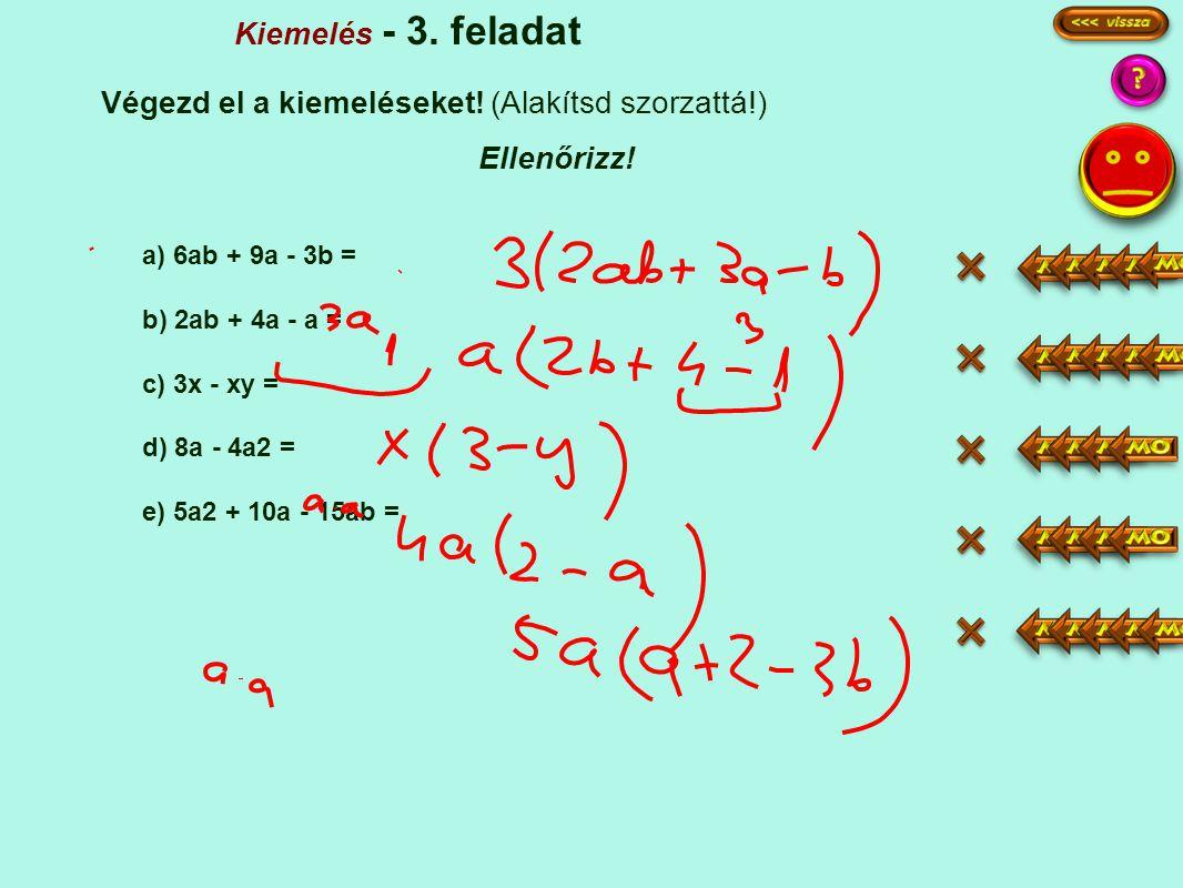 a) 6ab + 9a - 3b = b) 2ab + 4a - a = c) 3x - xy = d) 8a - 4a2 = e) 5a2 + 10a - 15ab = Kiemelés - 3.