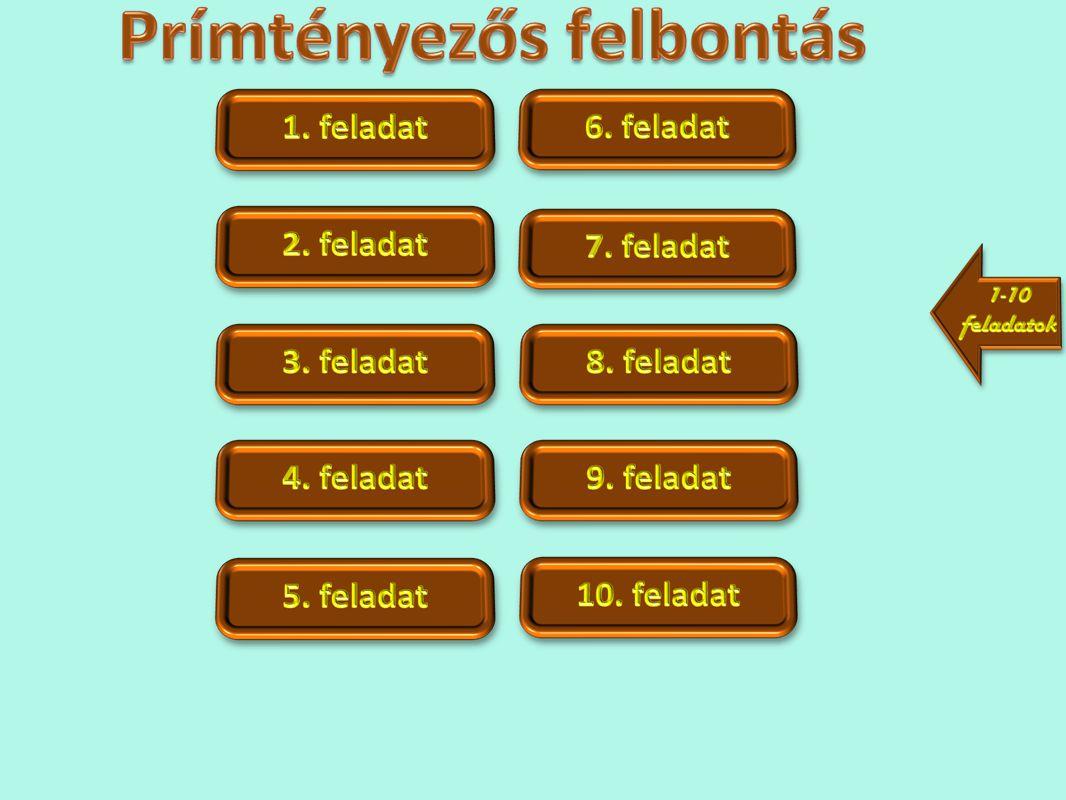 1) 504 2) 4 410 3) 4 158 4) 17 325 5) 12 100 Bontsd prímszámok szorzatára, majd ellenőrizd.