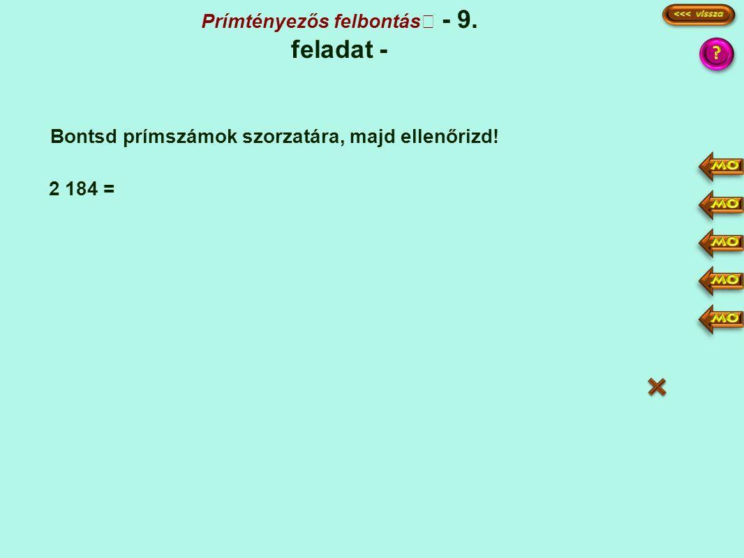 Prímtényezős felbontás - 9. feladat - Bontsd prímszámok szorzatára, majd ellenőrizd! 2 184 = 2184 1092 546 273 91 13 1 2 3 7 13 2·2·2·3·7·13 24·91 216