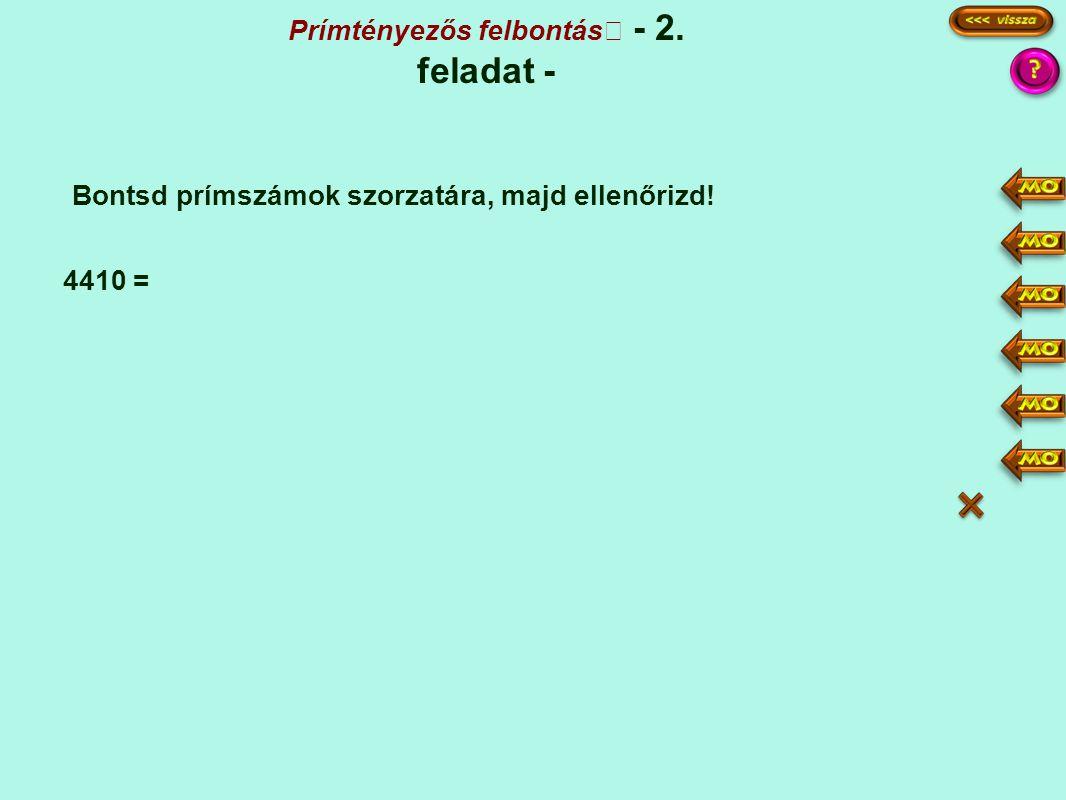 Prímtényezős felbontás - 2. feladat - 4410 = Bontsd prímszámok szorzatára, majd ellenőrizd! 4410 441 147 47 1 2·5 3 7·7 2·5·3·3·7·7 10·9·49 = 40·9 = 3