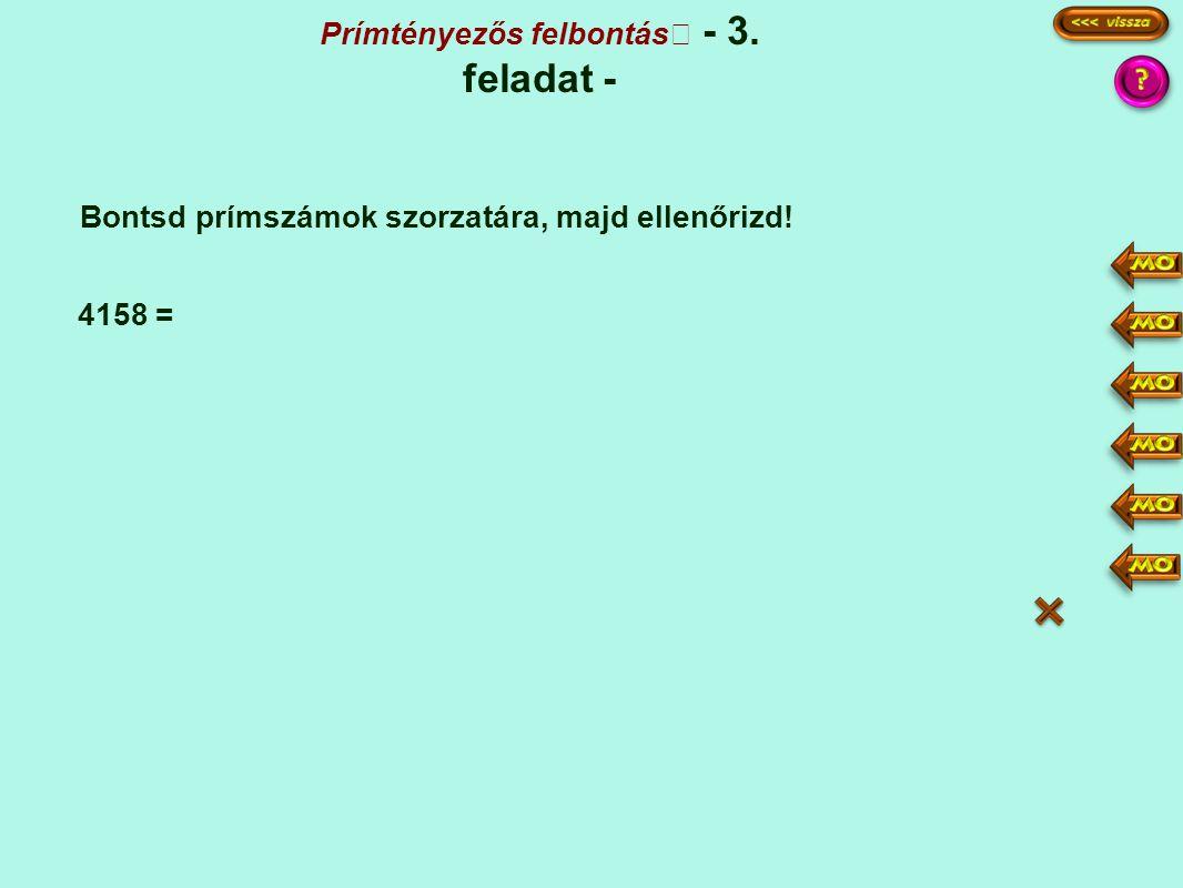 Prímtényezős felbontás - 3. feladat - Bontsd prímszámok szorzatára, majd ellenőrizd! 4158 = 4158 2079 693 231 77 1 2 3 7·11 2·3·3·3·7·11 6·9·77 = 54·7