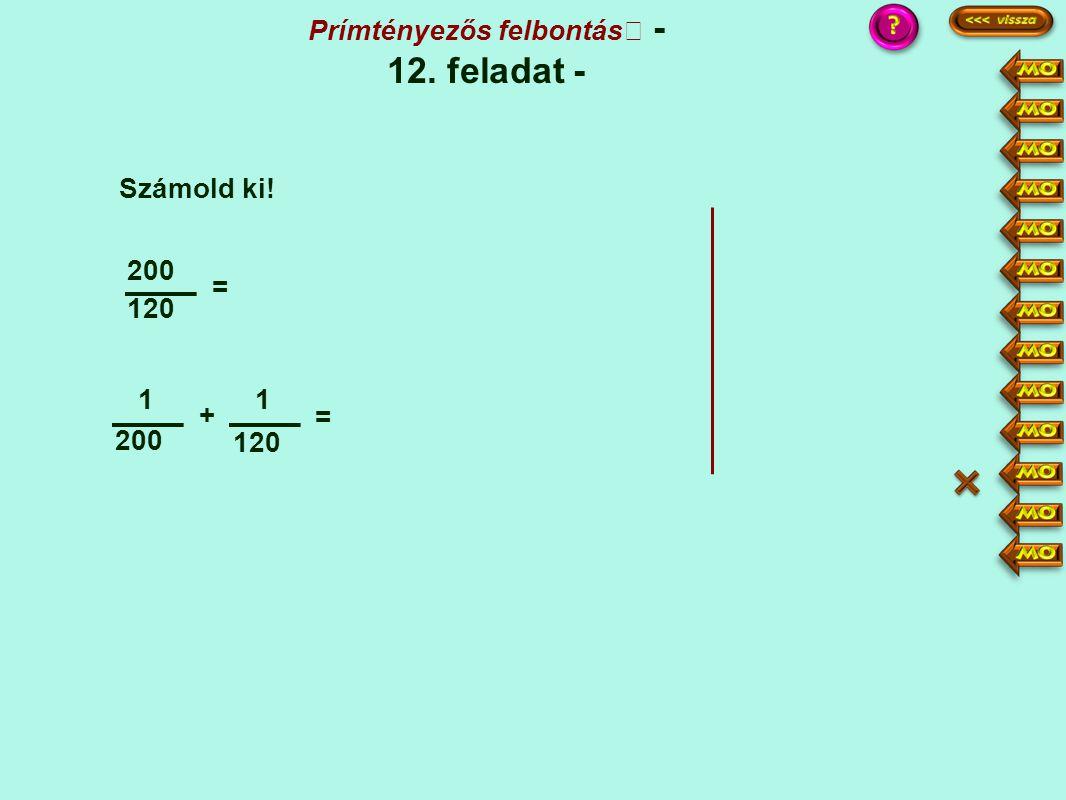 120 200 = 1 + 1 120 = Számold ki! Prímtényezős felbontás - 12. feladat - :4 35 = 132 ·3 ·5 3 + 5 200·3 = 600 120·5 = 600 600 = 8 :8 75 1 =