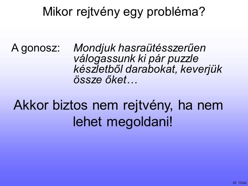 Mikor rejtvény egy probléma? 48. Oldal Akkor biztos nem rejtvény, ha nem lehet megoldani! A gonosz:Mondjuk hasraütésszerűen válogassunk ki pár puzzle