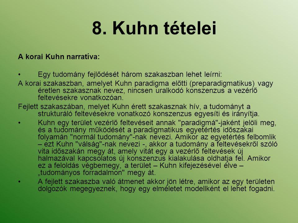 8. Kuhn tételei A korai Kuhn narratíva: Egy tudomány fejlődését három szakaszban lehet leírni: A korai szakaszban, amelyet Kuhn paradigma előtti (prep