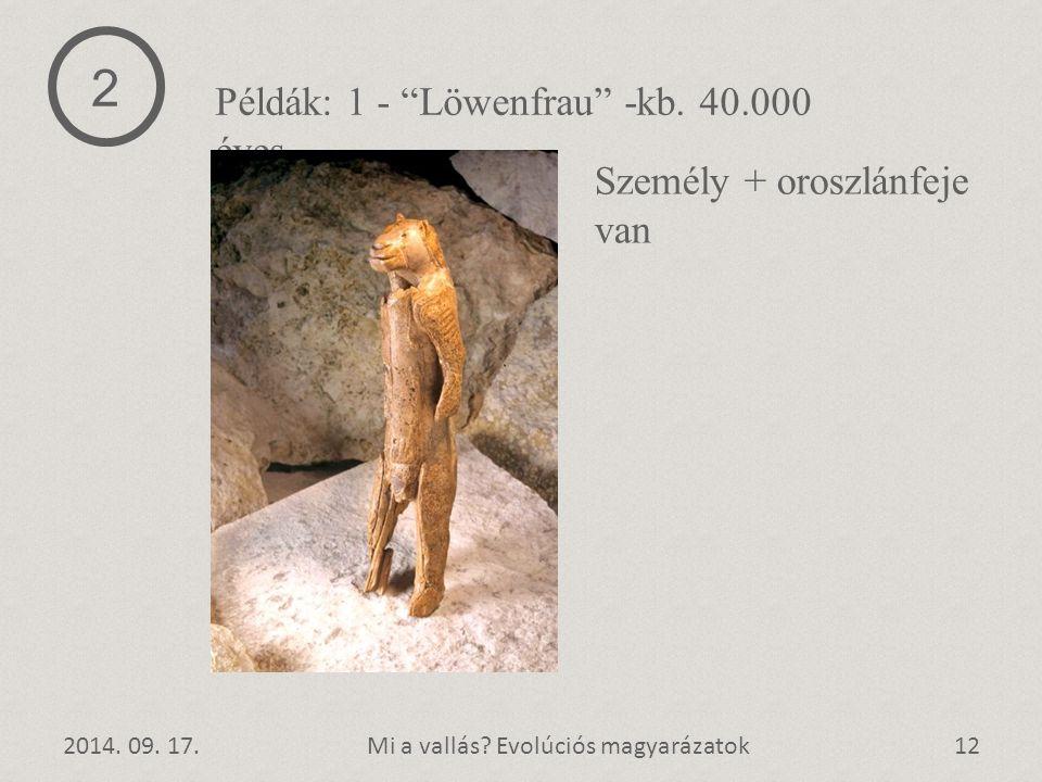 """2014. 09. 17.12Mi a vallás? Evolúciós magyarázatok Személy + oroszlánfeje van 2 Példák: 1 - """"Löwenfrau"""" -kb. 40.000 éves"""
