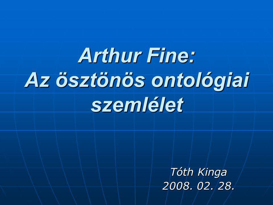 Arthur Fine 1937-ben született 1937-ben született amerikai tudományfilozófus amerikai tudományfilozófus a Washingtoni Egyetemen tanít a Washingtoni Egyetemen tanít a tanulmány eredeti megjelenési helye: a tanulmány eredeti megjelenési helye: Arthur Fine: The Shaky Game: Einstein, Realism and The Quantum Theory.
