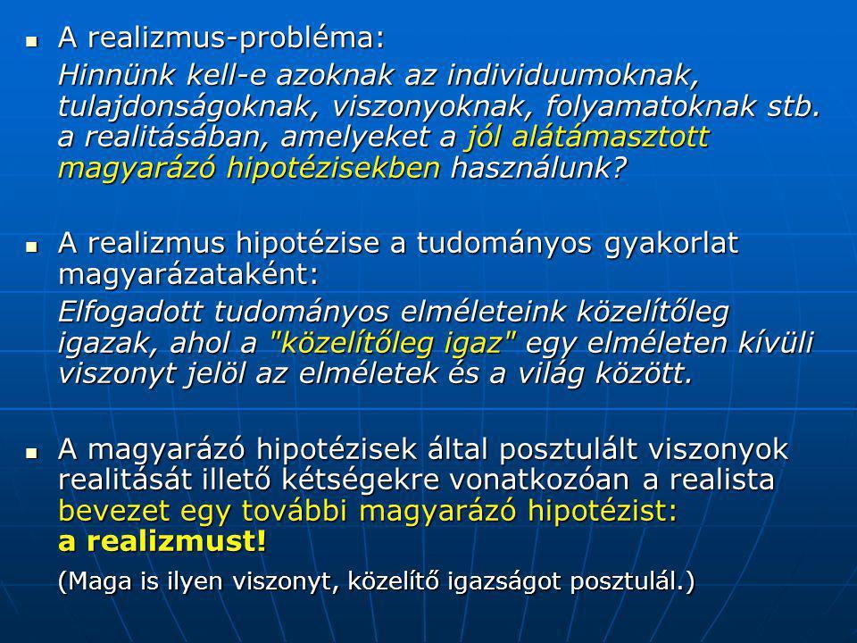 A realizmus-probléma: A realizmus-probléma: Hinnünk kell-e azoknak az individuumoknak, tulajdonságoknak, viszonyoknak, folyamatoknak stb.