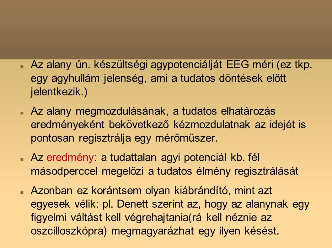 Az alany ún. készültségi agypotenciálját EEG méri (ez tkp. egy agyhullám jelenség, ami a tudatos döntések előtt jelentkezik.) Az alany megmozdulásána