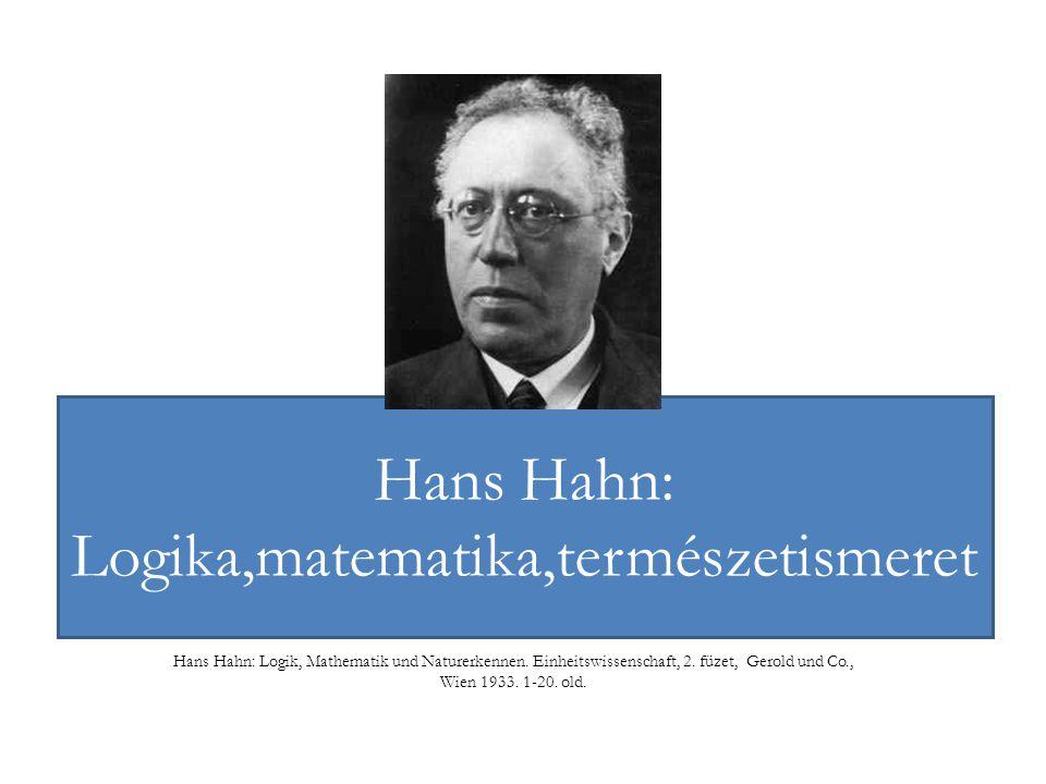 Hans Hahn: Logika,matematika,természetismeret Hans Hahn: Logik, Mathematik und Naturerkennen. Einheitswissenschaft, 2. füzet, Gerold und Co., Wien 193