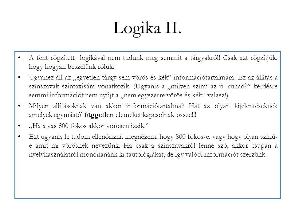 """Logika II. A fent rögzített logikával nem tudunk meg semmit a tárgyakról! Csak azt rögzítjük, hogy hogyan beszélünk róluk. Ugyanez áll az """"egyetlen tá"""