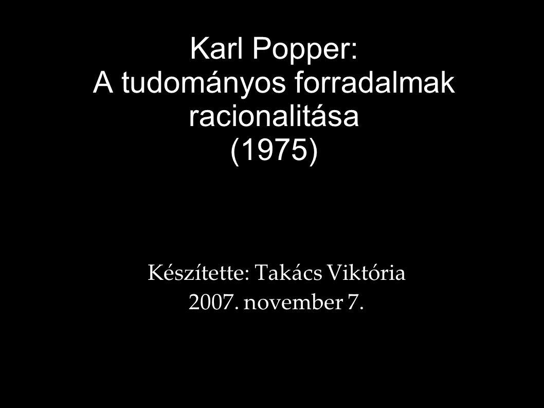 Karl Popper: A tudományos forradalmak racionalitása (1975) Készítette: Takács Viktória 2007.