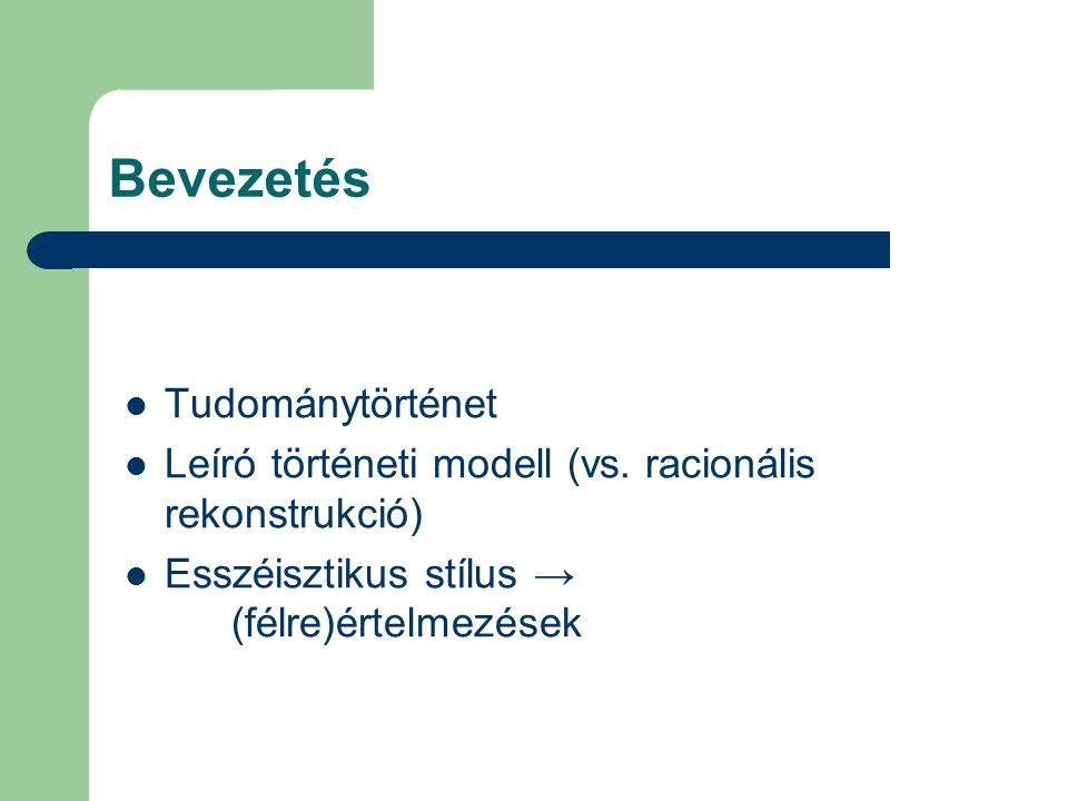 Bevezetés Tudománytörténet Leíró történeti modell (vs. racionális rekonstrukció) Esszéisztikus stílus → (félre)értelmezések