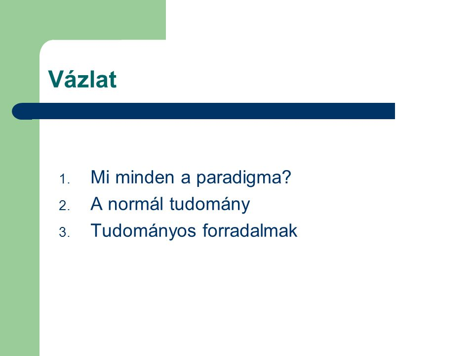 Vázlat 1. Mi minden a paradigma? 2. A normál tudomány 3. Tudományos forradalmak