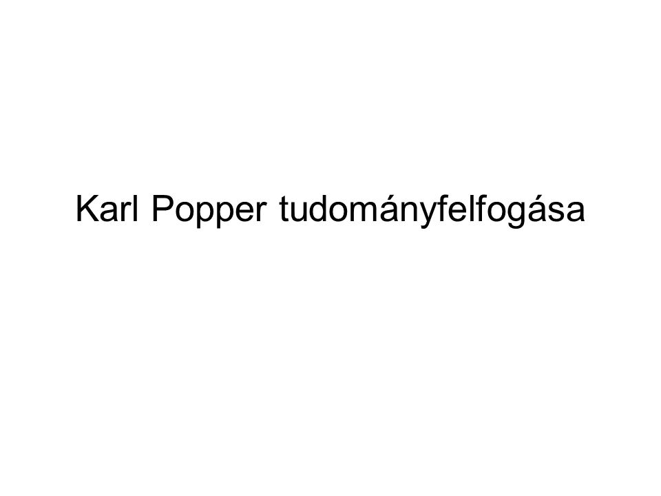 Karl Popper 1902 Bécs, 1994 Buckinghamshire, Anglia PhD 1928, Bécsi Egyetem (M.