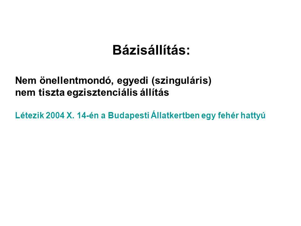 Bázisállítás: Nem önellentmondó, egyedi (szinguláris) nem tiszta egzisztenciális állítás Létezik 2004 X. 14-én a Budapesti Állatkertben egy fehér hatt